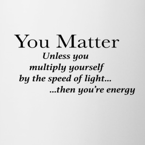 you matter unless your light - Coffee/Tea Mug