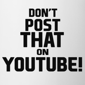 Don't post that on YouTube! - Coffee/Tea Mug