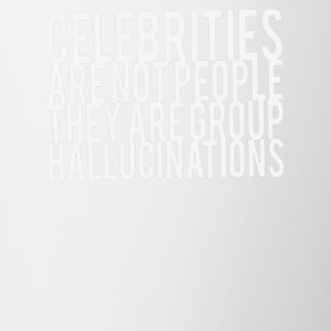 Celebrities Are Not People They Are Group Hallucin - Coffee/Tea Mug