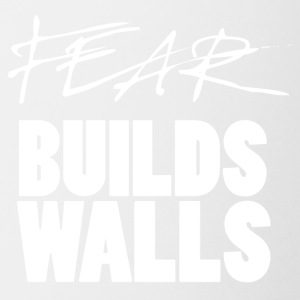 Fear Builds Walls - Coffee/Tea Mug