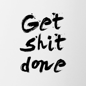 Get Shit done - Inspirational Quote - Coffee/Tea Mug