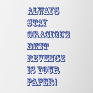 always stay gracious best revenge is your paper - Coffee/Tea Mug