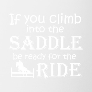 Climb Into The Saddle Be Ready For The Ride Shirt - Coffee/Tea Mug