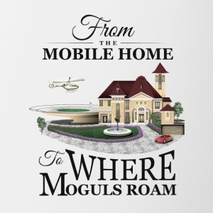 From the Mobile Home to Where Moguls Roam - Coffee/Tea Mug