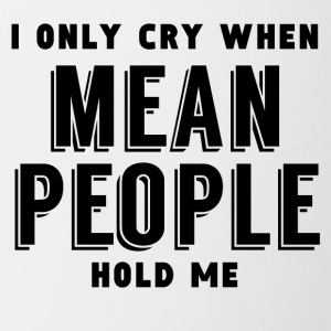 I Only Cry When Mean People Hold Me - Coffee/Tea Mug