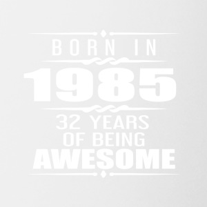 Born in 1985 32 Years of Being Awesome - Coffee/Tea Mug