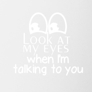 Look at my eyes when I'm talking to you - Coffee/Tea Mug