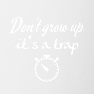 Don't grow up, it's a trap - Coffee/Tea Mug