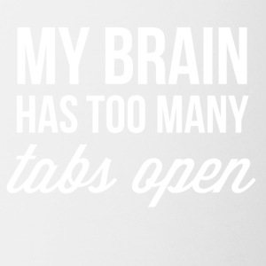 My brain has too many tabs open - Coffee/Tea Mug