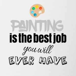 Painting is the best job you will ever have - Coffee/Tea Mug