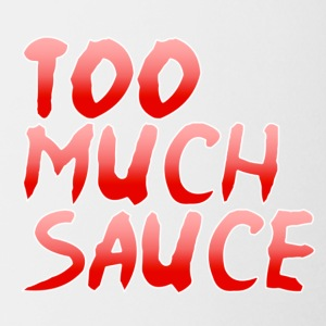 Too Much Sauce - Coffee/Tea Mug