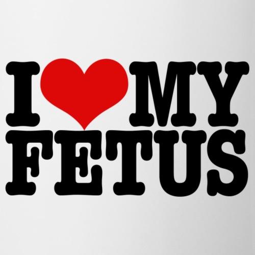 I love my fetus - Coffee/Tea Mug