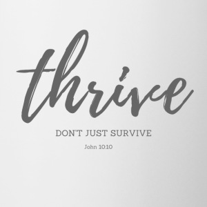 Thrive, don't just survive - Coffee/Tea Mug