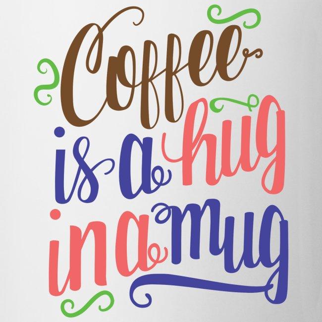 Coffee is a Hug in a Mug   Coffee/Tea Mug