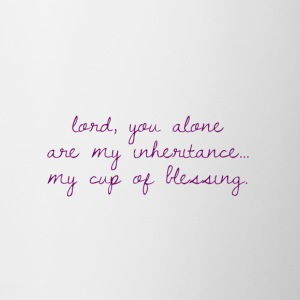 Lord, you alone are my inheritance cup of blessing - Coffee/Tea Mug
