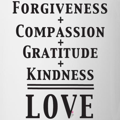 Forgiveness+Compassion+Gratitude+Kindness=LOVE - Coffee/Tea Mug