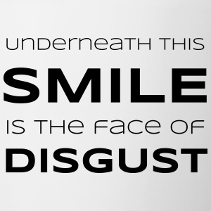 Underneath This Smile is the Face of Disgust - Coffee/Tea Mug