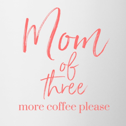 Mom of Three More Coffee Please - Coffee/Tea Mug