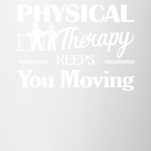 Physical Therapy Keeps You Moving Shirt - Coffee/Tea Mug
