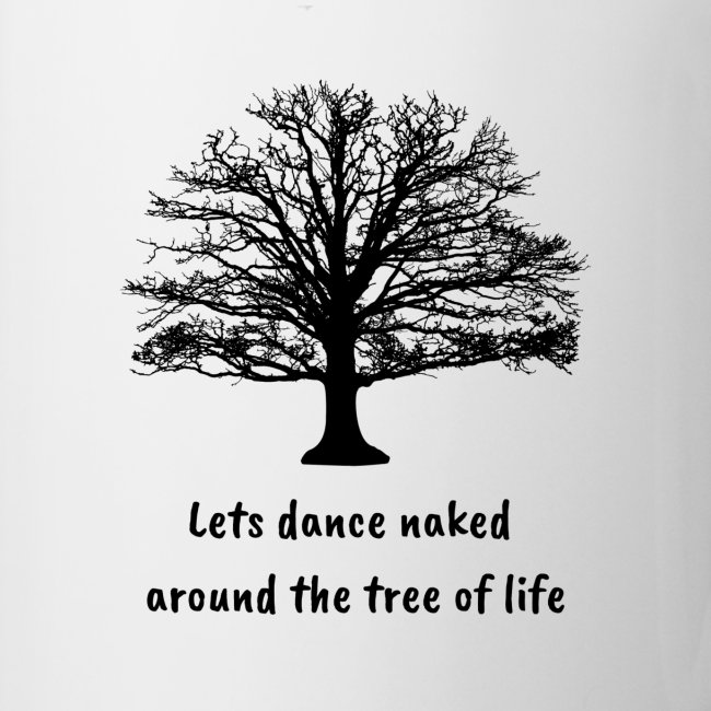Lets dance naked around the tree of life
