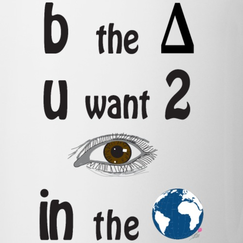 B the change U want 2 see in the world - Coffee/Tea Mug