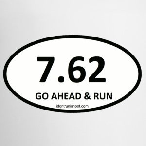 7.62 GO AHEAD AND RUN - Coffee/Tea Mug