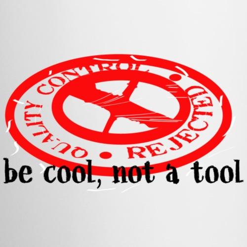 be cool, not a tool...quality control reject - Coffee/Tea Mug