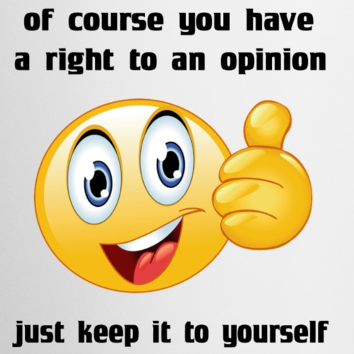 of course you have a right to an opinion... - Coffee/Tea Mug