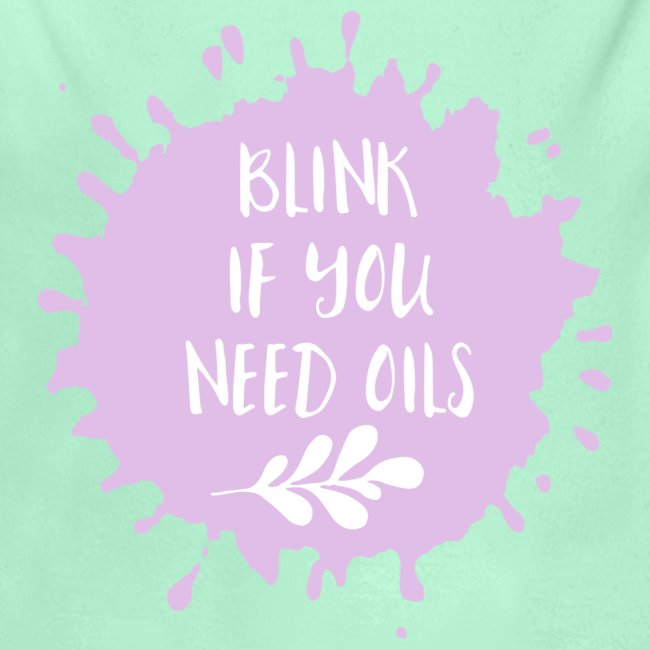Blink if you need oils
