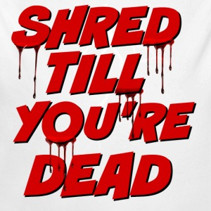 Shred Till You're Dead - Long Sleeve Baby Bodysuit