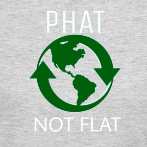 THE EARTH IS PHAT NOT FLAT FUNNY ENVIRONMENT TEE - Women's Long Sleeve Jersey T-Shirt