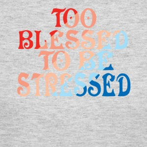 TOO BLESSED TO BE STRESSED - Women's Long Sleeve Jersey T-Shirt