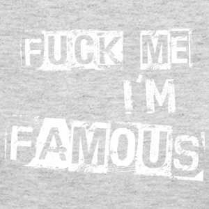 Fuck Me Im Famous - Women's Long Sleeve Jersey T-Shirt