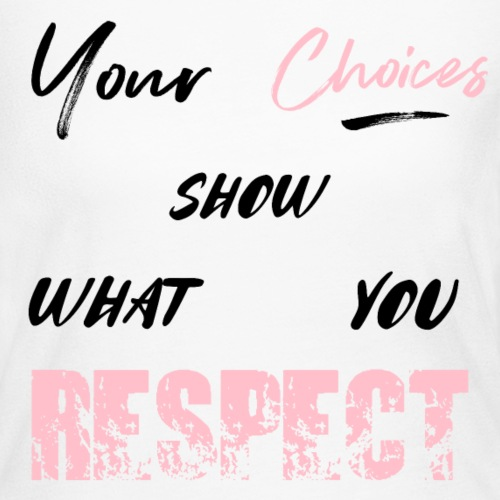 Your Choices Show What You Respect - Women's Long Sleeve Jersey T-Shirt