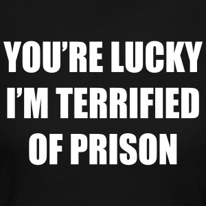 I'm Terrified Of Prison - Women's Long Sleeve Jersey T-Shirt