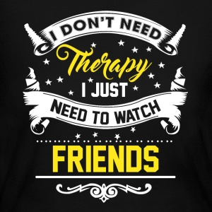 I Just Want To Watch Friends - Women's Long Sleeve Jersey T-Shirt