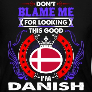 Dont Blame Me For Looking This Good Im Danish - Women's Long Sleeve Jersey T-Shirt