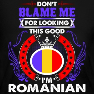 Dont Blame Me For Looking This Good Im Romanian - Women's Long Sleeve Jersey T-Shirt