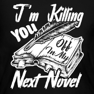 I'm Killing You Off In My Next Novel Shirt - Women's Long Sleeve Jersey T-Shirt