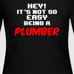 Hey Its Not Easy Being A Plumber - Women's Long Sleeve Jersey T-Shirt