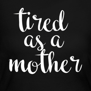 Tired As A Mother T Shirt For All Ages - Women's Long Sleeve Jersey T-Shirt