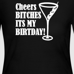 Cheers BITCHES Its My Birthday - Women's Long Sleeve Jersey T-Shirt