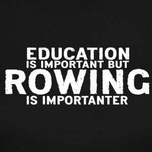 Education is important but Rowing is importanter - Women's Long Sleeve Jersey T-Shirt