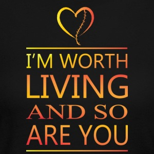 I'm Worth Living & So Are You - Women's Long Sleeve Jersey T-Shirt