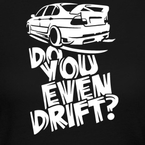 Do You Even Drift - Women's Long Sleeve Jersey T-Shirt