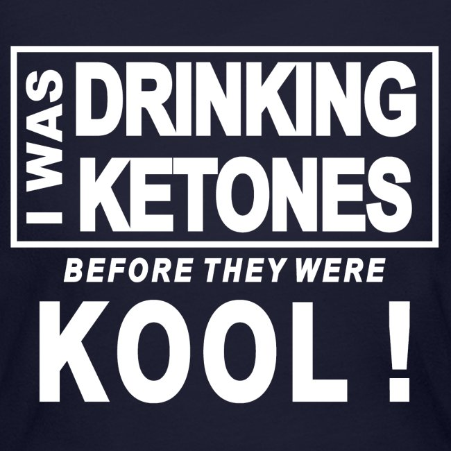 I was drinking ketones before they were kool