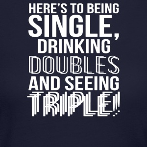 Being Single Drinking Doubles Seeing Triple - Women's Long Sleeve Jersey T-Shirt