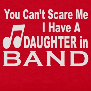 You Can t Scare Me I Have A Daughter In Band - Women's Long Sleeve Jersey T-Shirt