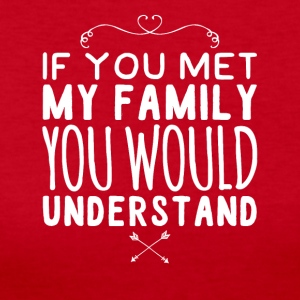 If you met my family you would understand - Women's Long Sleeve Jersey T-Shirt