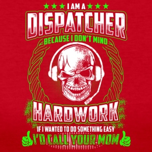 I Am A Dispatcher Because I Don't Mind Hardwork - Women's Long Sleeve Jersey T-Shirt